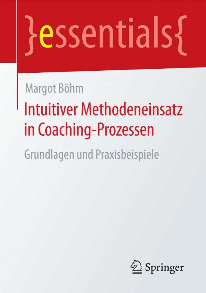 Neues Essential bei Springer_ Intuitiver Methodeneinsatz im Coaching - wie Coachingkunst lernbar wird.